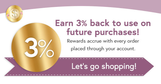 Earn 3% cash back to use on future purchases! Rewards accress with every order placed through your account.